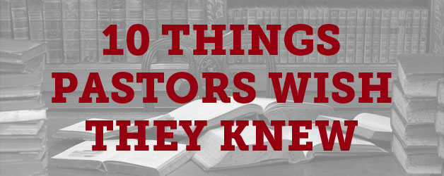 Ten Things Pastors Wish They Knew Before They Became Pastors