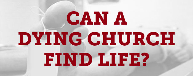 Can A Dying Church Find Life Six Radical Steps To Yes