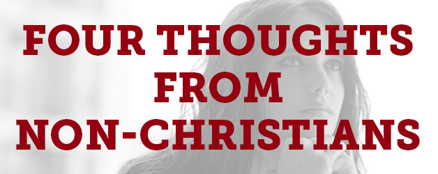 Four Thoughts from Non-Christians about Christians