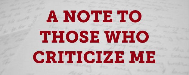 A Note to Those Who Criticize Me