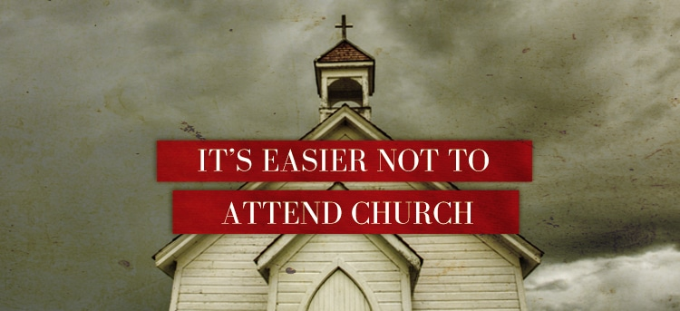Its-Easier-Not-to-Attend-Church