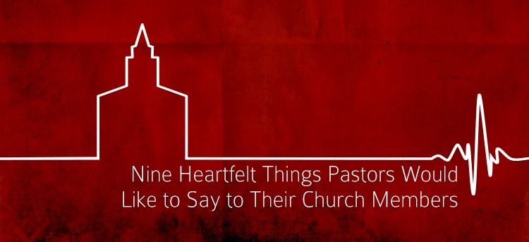 Nine Heartfelt Things Pastors Would Like to Say to Their Church Members