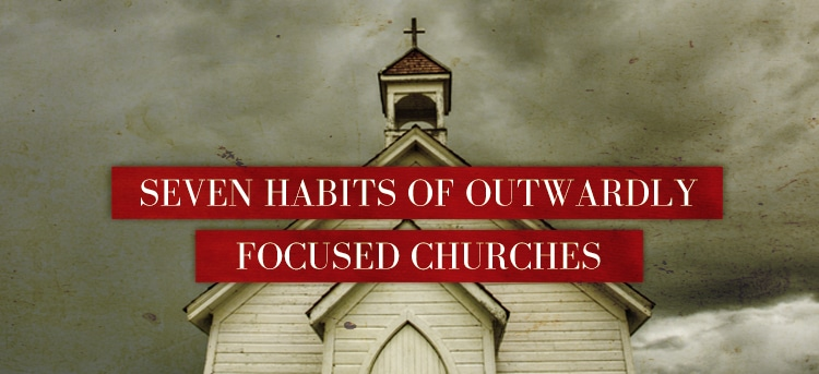 Seven Habits of Outwardly Focused Churches