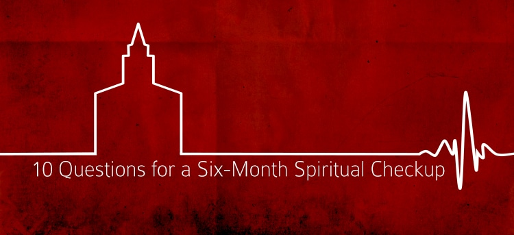 10 Questions for a Six-Month Spiritual Checkup