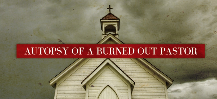 Autopsy of a Burned Out Pastor: 13 Lessons