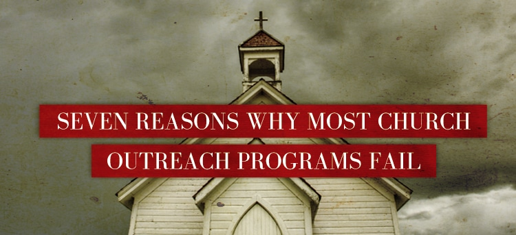 Seven-Reasons-Why-Most-Church-Outreach-Programs-Fail
