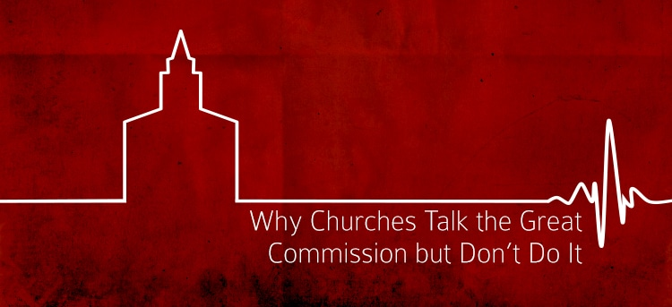 Why-Churches-Talk-the-Great-Commission-but-Don't-Do-It