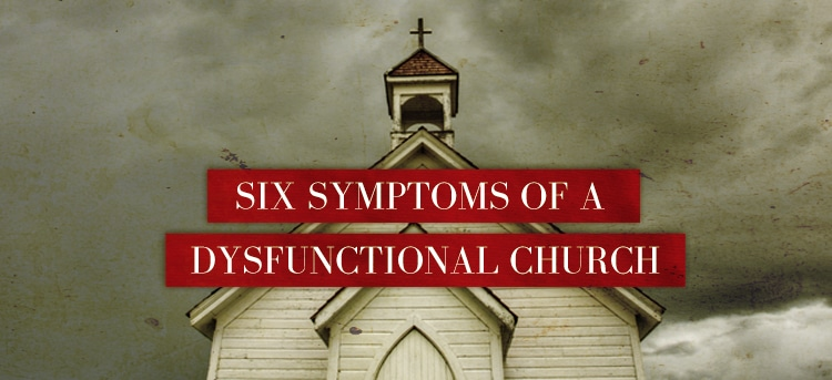 Six-Symptoms-of-a-Dysfunctional-Church