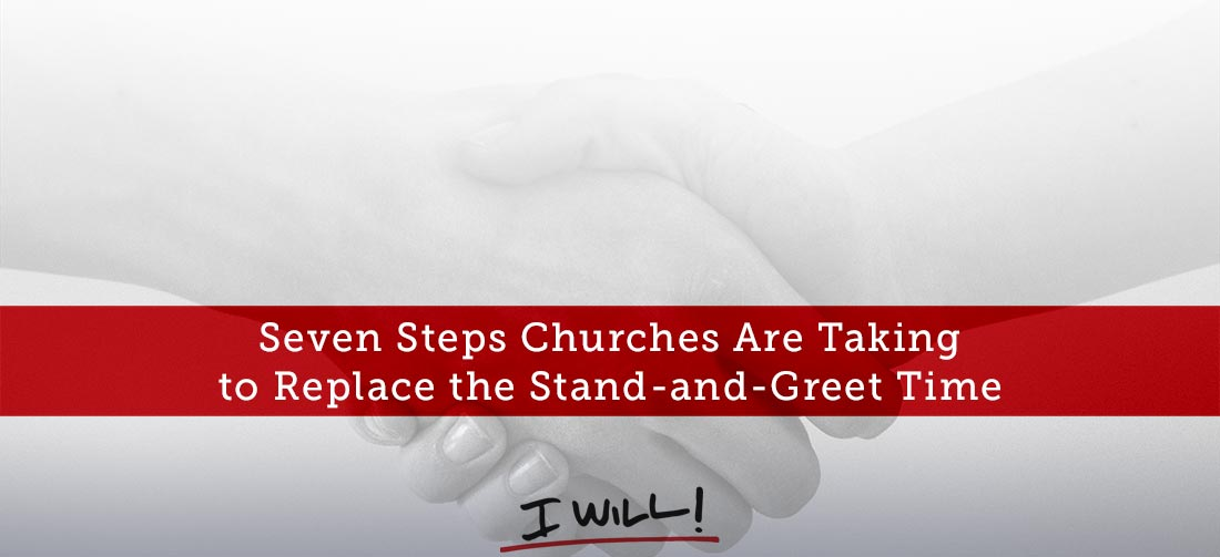 Seven steps churches are taking to replace the stand and greet time seven steps churches are taking to replace the stand and greet time thomrainer m4hsunfo