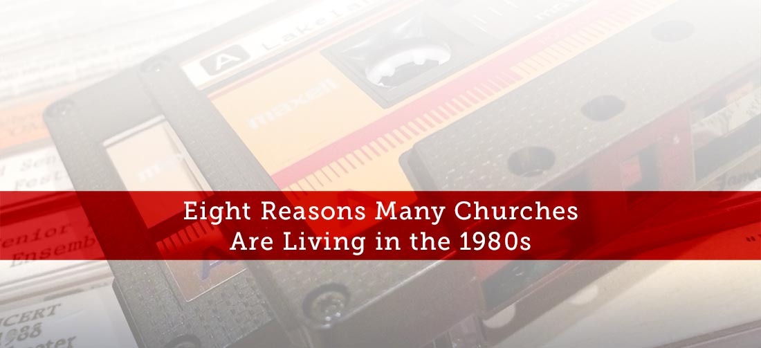 Eight-Reasons-Many-Churches-Are-Living-in-the-1980s