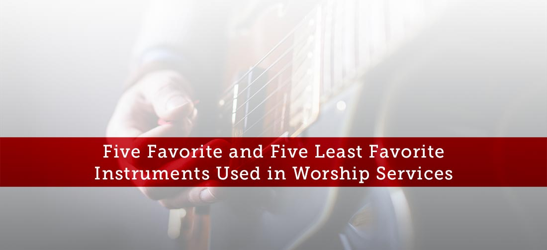 Five Favorite and Five Least Favorite Instruments Used in