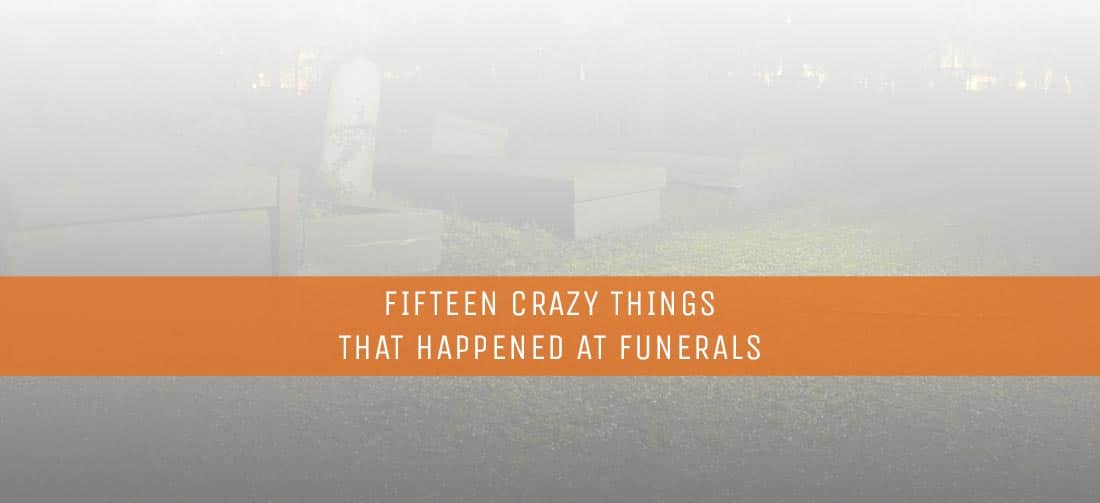 Fifteen Crazy Things That Happened at Funerals - ThomRainer com