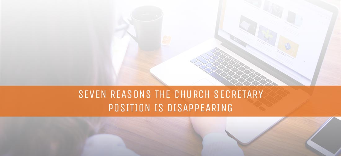 Seven Reasons the Church Secretary Position Is Disappearing