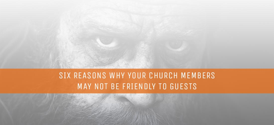 Six-Reasons-Why-Your-Church-Members-May-Not-Be-Friendly-to-Guests