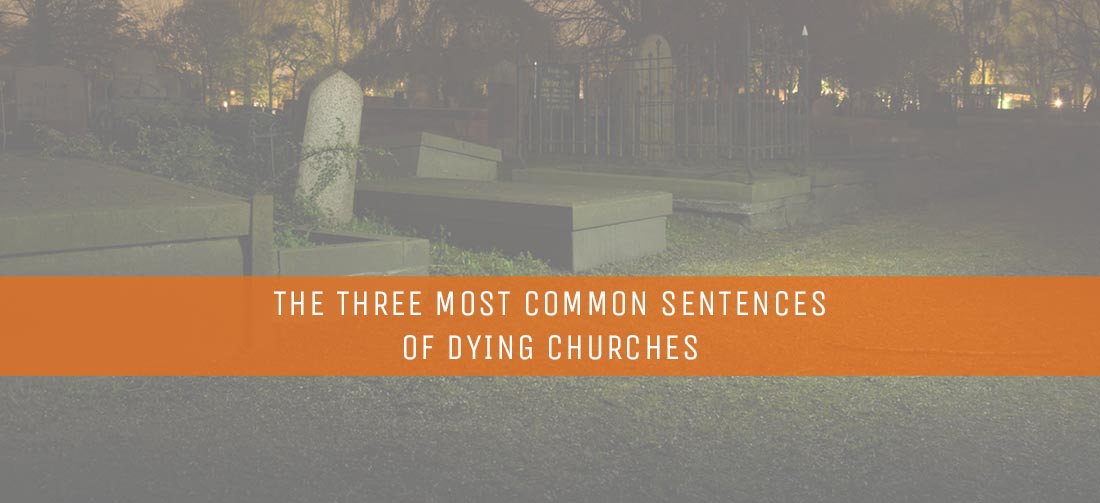The Three Most Common Sentences Of Dying Churches