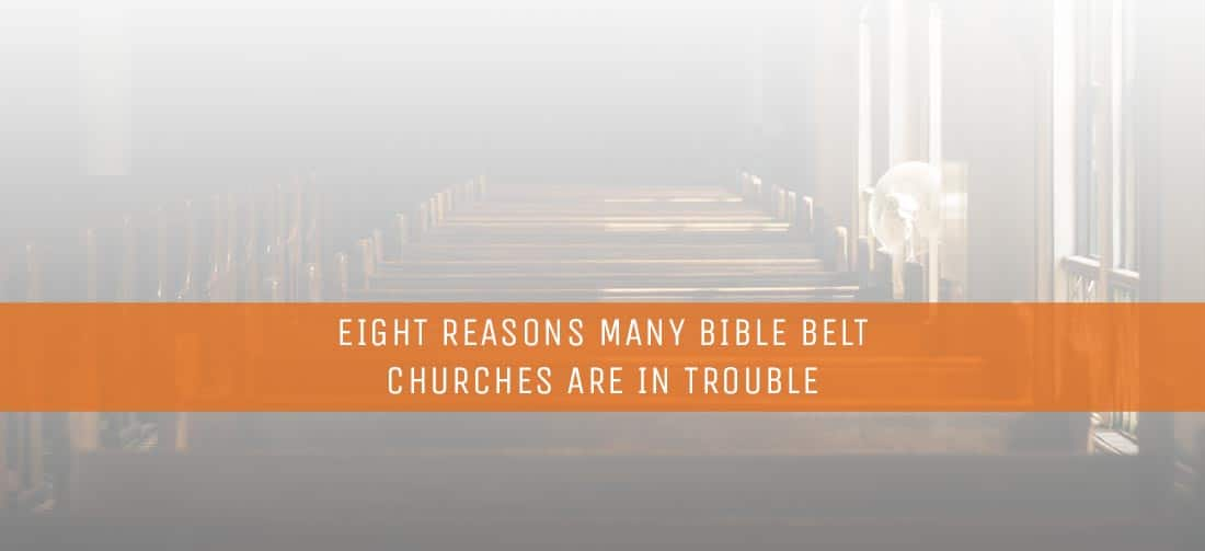 Eight Reasons Many Bible Belt Churches Are In Trouble Thomrainer