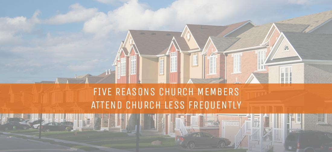 FIVE REASONS CHURCH MEMBERS ATTEND CHURCH LESS FREQUENTLY