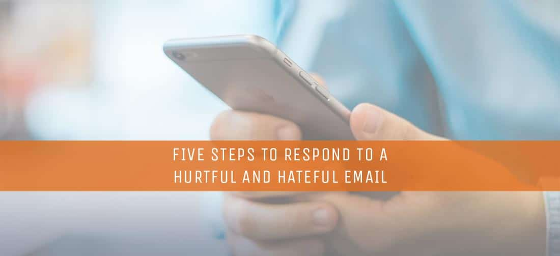 Five Steps to Respond to a Hurtful and Hateful Email