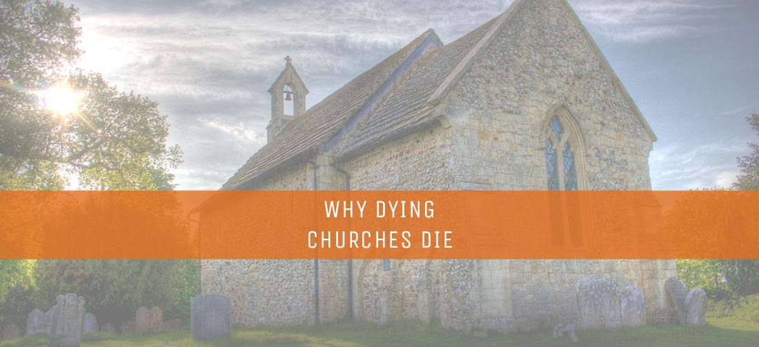 WHY DYING CHURCHES DIE