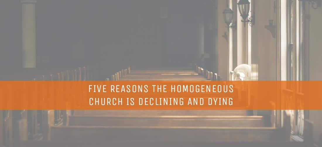 Five Reasons the Homogeneous Church Is Declining and Dying